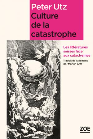 Culture de la catastrophe. Les littératures suisses face aux cataclysmes