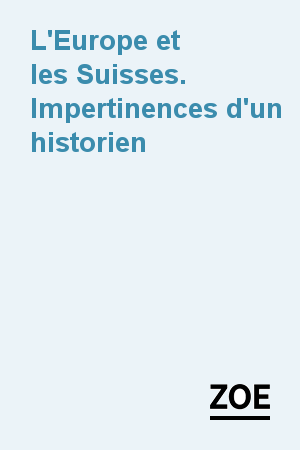 L'Europe et les Suisses. Impertinences d'un historien